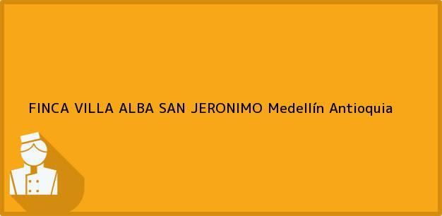 Teléfono, Dirección y otros datos de contacto para FINCA VILLA ALBA SAN JERONIMO, Medellín, Antioquia, Colombia