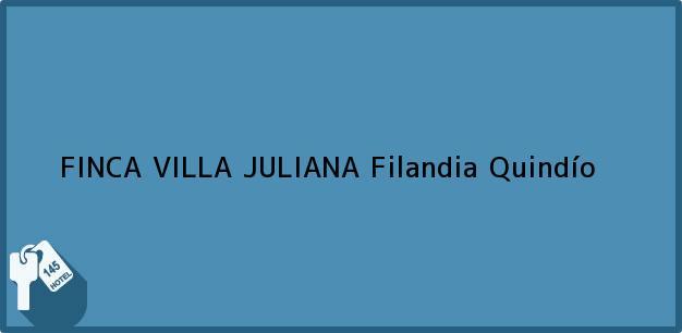 Teléfono, Dirección y otros datos de contacto para FINCA VILLA JULIANA, Filandia, Quindío, Colombia