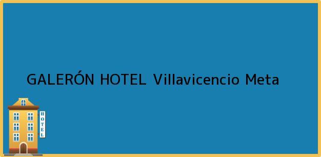 Teléfono, Dirección y otros datos de contacto para GALERÓN HOTEL, Villavicencio, Meta, Colombia