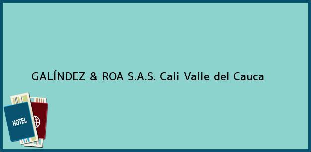 Teléfono, Dirección y otros datos de contacto para GALÍNDEZ & ROA S.A.S., Cali, Valle del Cauca, Colombia