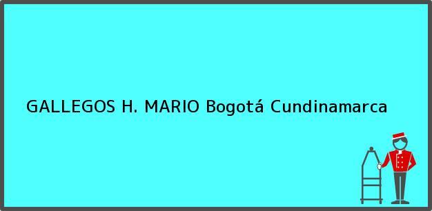 Teléfono, Dirección y otros datos de contacto para GALLEGOS H. MARIO, Bogotá, Cundinamarca, Colombia