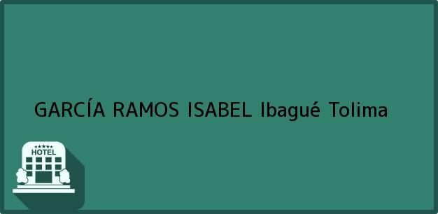 Teléfono, Dirección y otros datos de contacto para GARCÍA RAMOS ISABEL, Ibagué, Tolima, Colombia