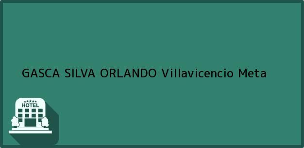 Teléfono, Dirección y otros datos de contacto para GASCA SILVA ORLANDO, Villavicencio, Meta, Colombia