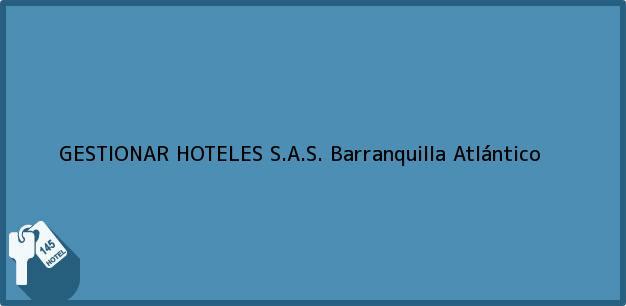 Teléfono, Dirección y otros datos de contacto para GESTIONAR HOTELES S.A.S., Barranquilla, Atlántico, Colombia