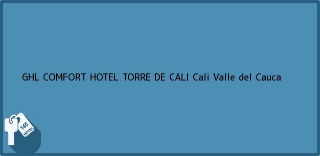 Teléfono, Dirección y otros datos de contacto para GHL COMFORT HOTEL TORRE DE CALI, Cali, Valle del Cauca, Colombia