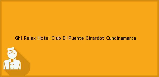 Teléfono, Dirección y otros datos de contacto para Ghl Relax Hotel Club El Puente, Girardot, Cundinamarca, Colombia