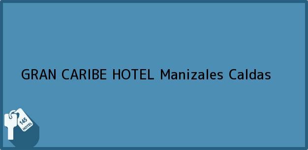 Teléfono, Dirección y otros datos de contacto para GRAN CARIBE HOTEL, Manizales, Caldas, Colombia