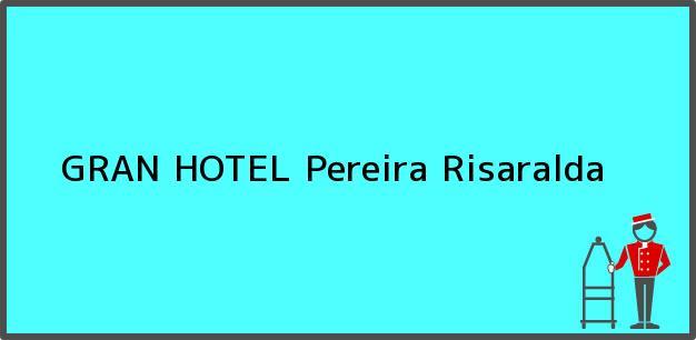 Teléfono, Dirección y otros datos de contacto para GRAN HOTEL, Pereira, Risaralda, Colombia
