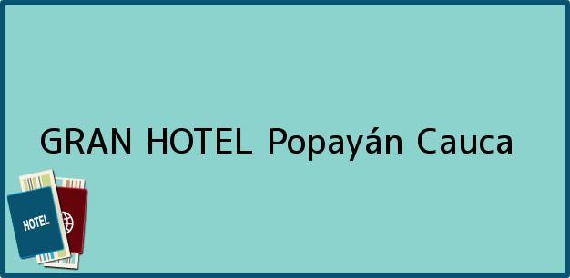 Teléfono, Dirección y otros datos de contacto para GRAN HOTEL, Popayán, Cauca, Colombia
