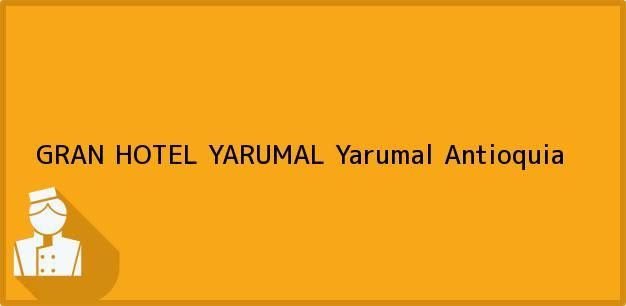 Teléfono, Dirección y otros datos de contacto para GRAN HOTEL YARUMAL, Yarumal, Antioquia, Colombia