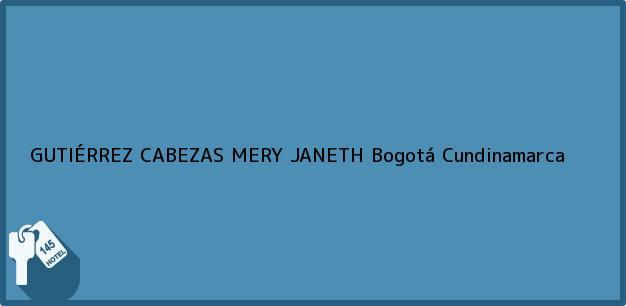 Teléfono, Dirección y otros datos de contacto para GUTIÉRREZ CABEZAS MERY JANETH, Bogotá, Cundinamarca, Colombia