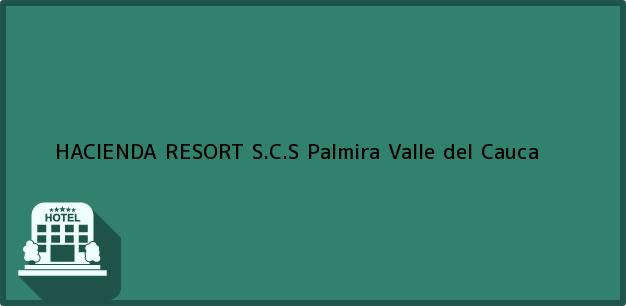 Teléfono, Dirección y otros datos de contacto para HACIENDA RESORT S.C.S, Palmira, Valle del Cauca, Colombia