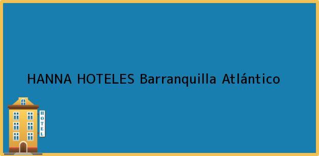 Teléfono, Dirección y otros datos de contacto para HANNA HOTELES, Barranquilla, Atlántico, Colombia