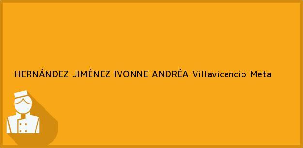 Teléfono, Dirección y otros datos de contacto para HERNÁNDEZ JIMÉNEZ IVONNE ANDRÉA, Villavicencio, Meta, Colombia