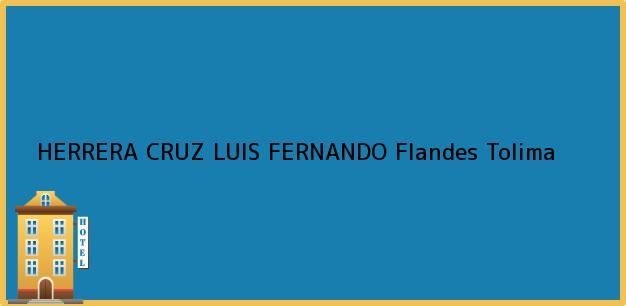 Teléfono, Dirección y otros datos de contacto para HERRERA CRUZ LUIS FERNANDO, Flandes, Tolima, Colombia