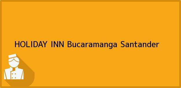 Teléfono, Dirección y otros datos de contacto para HOLIDAY INN, Bucaramanga, Santander, Colombia