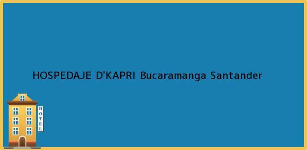 Teléfono, Dirección y otros datos de contacto para HOSPEDAJE D'KAPRI, Bucaramanga, Santander, Colombia