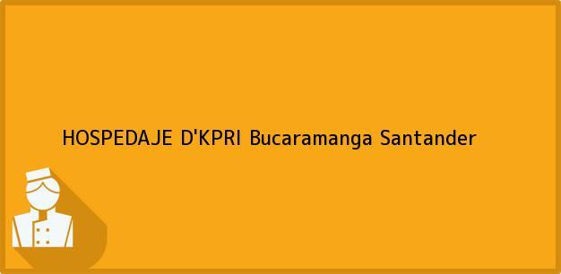 Teléfono, Dirección y otros datos de contacto para HOSPEDAJE D'KPRI, Bucaramanga, Santander, Colombia