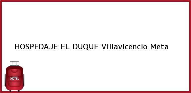 Teléfono, Dirección y otros datos de contacto para HOSPEDAJE EL DUQUE, Villavicencio, Meta, Colombia