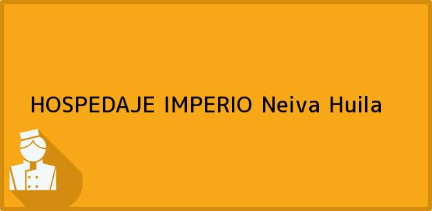 Teléfono, Dirección y otros datos de contacto para HOSPEDAJE IMPERIO, Neiva, Huila, Colombia