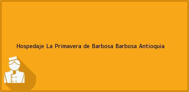 Teléfono, Dirección y otros datos de contacto para Hospedaje La Primavera de Barbosa, Barbosa, Antioquia, Colombia