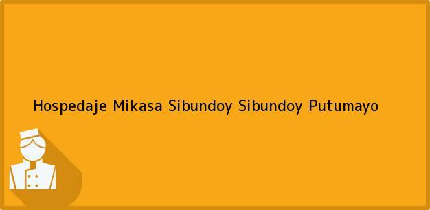 Teléfono, Dirección y otros datos de contacto para Hospedaje Mikasa Sibundoy, Sibundoy, Putumayo, Colombia