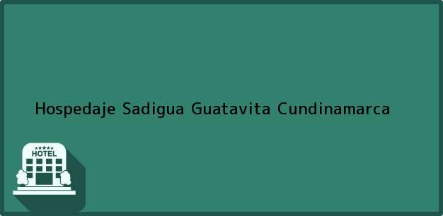 Teléfono, Dirección y otros datos de contacto para Hospedaje Sadigua, Guatavita, Cundinamarca, Colombia