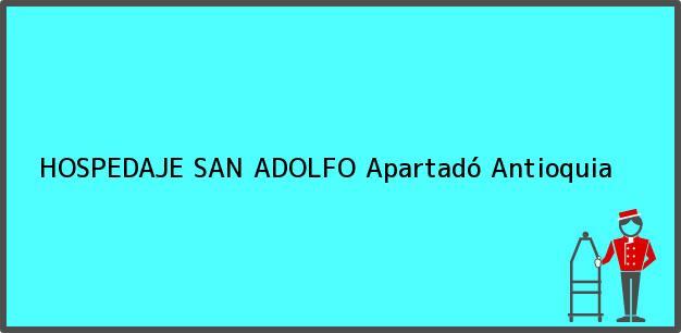 Teléfono, Dirección y otros datos de contacto para HOSPEDAJE SAN ADOLFO, Apartadó, Antioquia, Colombia