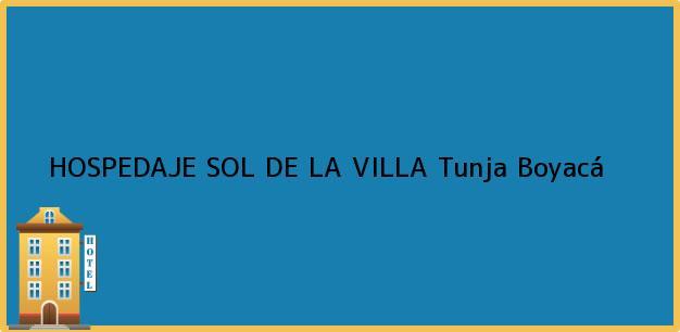 Teléfono, Dirección y otros datos de contacto para HOSPEDAJE SOL DE LA VILLA, Tunja, Boyacá, Colombia