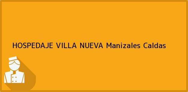 Teléfono, Dirección y otros datos de contacto para HOSPEDAJE VILLA NUEVA, Manizales, Caldas, Colombia