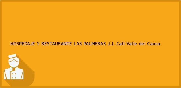Teléfono, Dirección y otros datos de contacto para HOSPEDAJE Y RESTAURANTE LAS PALMERAS J.J., Cali, Valle del Cauca, Colombia