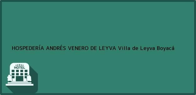 Teléfono, Dirección y otros datos de contacto para HOSPEDERÍA ANDRÉS VENERO DE LEYVA, Villa de Leyva, Boyacá, Colombia