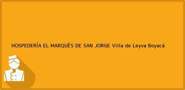 Teléfono, Dirección y otros datos de contacto para HOSPEDERÍA EL MARQUÉS DE SAN JORGE, Villa de Leyva, Boyacá, Colombia
