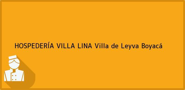 Teléfono, Dirección y otros datos de contacto para HOSPEDERÍA VILLA LINA, Villa de Leyva, Boyacá, Colombia