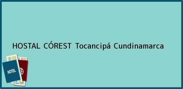 Teléfono, Dirección y otros datos de contacto para HOSTAL CÓREST, Tocancipá, Cundinamarca, Colombia