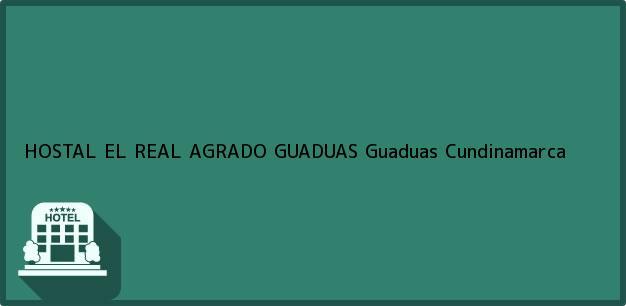 Teléfono, Dirección y otros datos de contacto para HOSTAL EL REAL AGRADO GUADUAS, Guaduas, Cundinamarca, Colombia