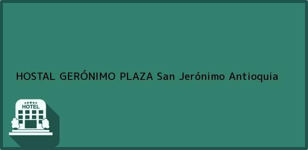 Teléfono, Dirección y otros datos de contacto para HOSTAL GERÓNIMO PLAZA, San Jerónimo, Antioquia, Colombia