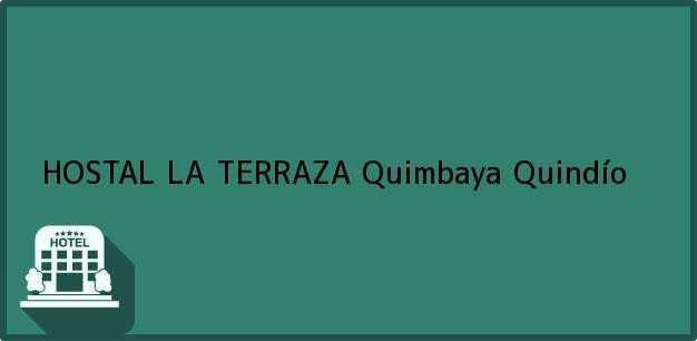 Teléfono, Dirección y otros datos de contacto para HOSTAL LA TERRAZA, Quimbaya, Quindío, Colombia
