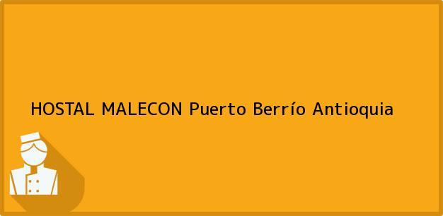 Teléfono, Dirección y otros datos de contacto para HOSTAL MALECON, Puerto Berrío, Antioquia, Colombia