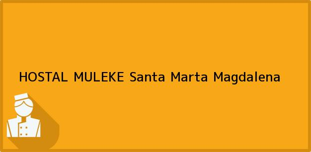 Teléfono, Dirección y otros datos de contacto para HOSTAL MULEKE, Santa Marta, Magdalena, Colombia