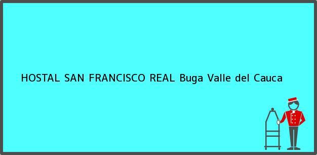 Teléfono, Dirección y otros datos de contacto para HOSTAL SAN FRANCISCO REAL, Buga, Valle del Cauca, Colombia