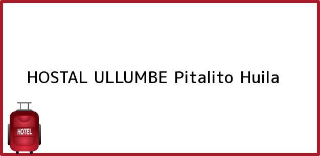Teléfono, Dirección y otros datos de contacto para HOSTAL ULLUMBE, Pitalito, Huila, Colombia