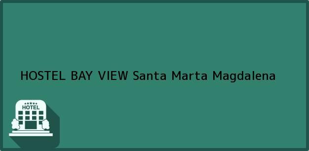 Teléfono, Dirección y otros datos de contacto para HOSTEL BAY VIEW, Santa Marta, Magdalena, Colombia