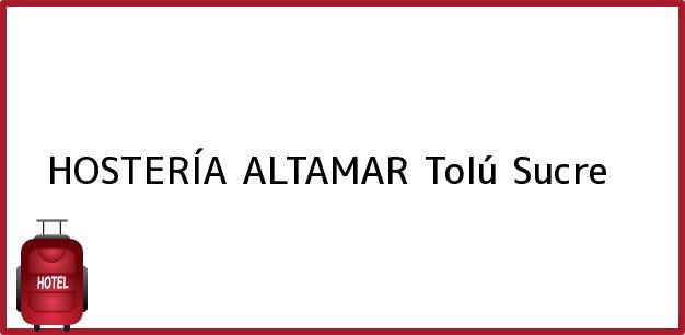 Teléfono, Dirección y otros datos de contacto para HOSTERÍA ALTAMAR, Tolú, Sucre, Colombia