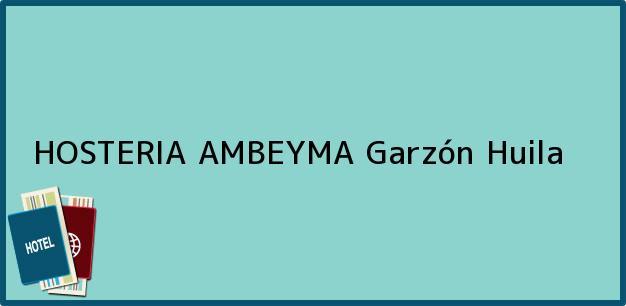 Teléfono, Dirección y otros datos de contacto para HOSTERIA AMBEYMA, Garzón, Huila, Colombia