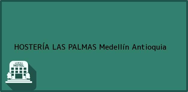 Teléfono, Dirección y otros datos de contacto para HOSTERÍA LAS PALMAS, Medellín, Antioquia, Colombia