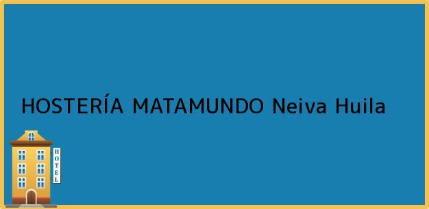 Teléfono, Dirección y otros datos de contacto para HOSTERÍA MATAMUNDO, Neiva, Huila, Colombia