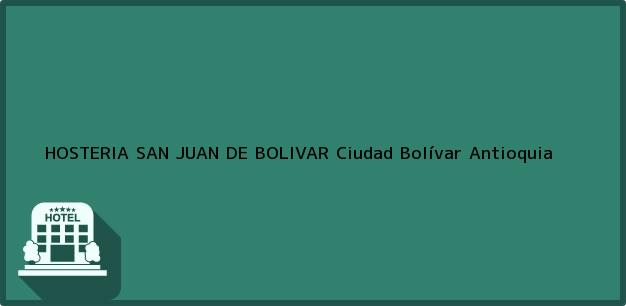 Teléfono, Dirección y otros datos de contacto para HOSTERIA SAN JUAN DE BOLIVAR, Ciudad Bolívar, Antioquia, Colombia