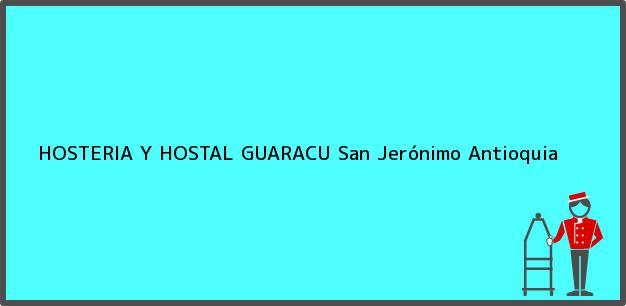 Teléfono, Dirección y otros datos de contacto para HOSTERIA Y HOSTAL GUARACU, San Jerónimo, Antioquia, Colombia
