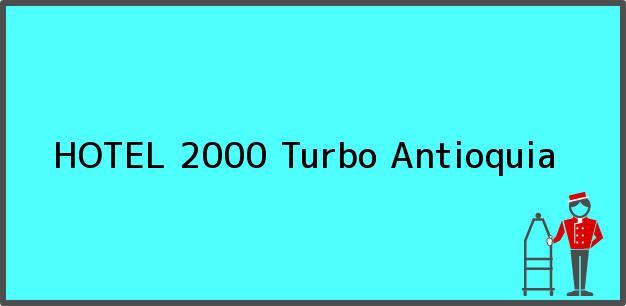Teléfono, Dirección y otros datos de contacto para HOTEL 2000, Turbo, Antioquia, Colombia